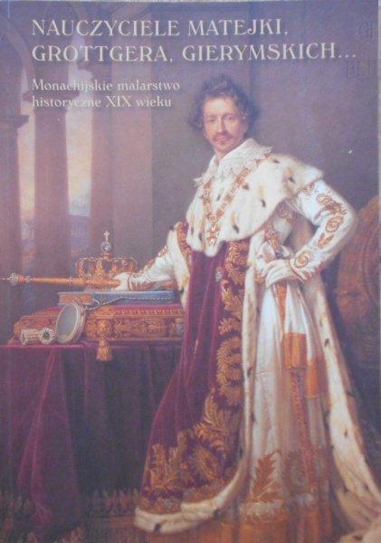 Nauczyciele Matejki, Grottgera, Gierymskich • Monachijskie malarstwo historyczne XIX wieku