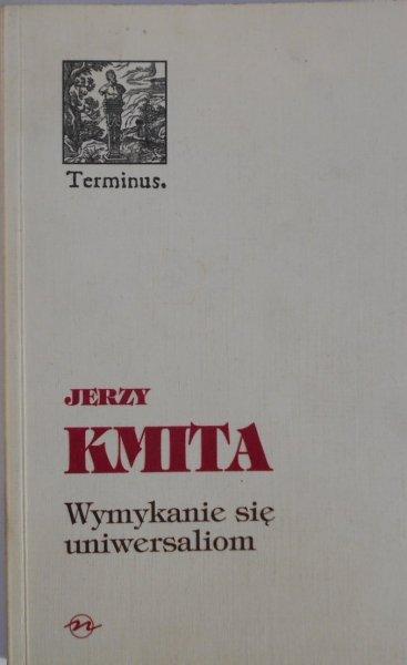 Jerzy Kmita • Wymykanie się uniwersaliom