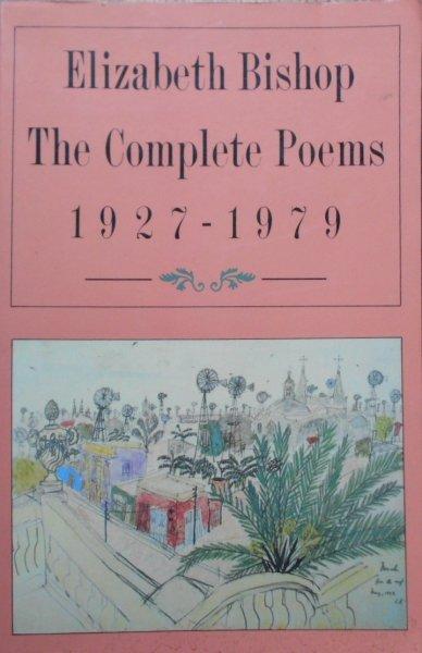 Elizabeth Bishop • The Complete Poems 1927-1979