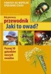 Mój pierwszy przewodnik Jaki to owad Poznaj 50 gatunków naszych owadów