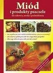 Miód i produkty pszczele dla zdrowia urody i podniebienia