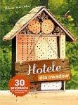 Hotele dla owadów 30 projektów do samodzielnego wykonania