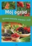 Mój ogród  uprawa owoców warzyw i ziół