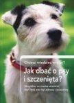 Jak dbać o psy i szczenięta Chcesz wiedzieć więcej Wszystko co musisz wiedzieć aby Twój pies był zdrowy i szczęśliwy