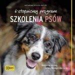 6 stopniowy program szkolenia psów Skuteczny trening od pierwszego roku życia