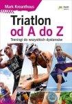 Triatlon od A do Z Treningi do wszystkich dystansów