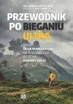 Przewodnik po bieganiu ultra Trening do ultramaratonu od 50 kilometrów do 100 mil a nawet dalej