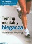 Trening mentalny biegacza Jak utrzymać motywację