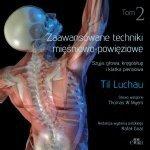Zaawansowane techniki mięśniowo powięziowe Szyja głowa kręgosłup i klatka piersiowa Tom 2