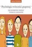 Psychologia twórczości grupowej Jak moderować zespoły twórcze i