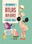 Atlas dla dzieci Niesamowite Ludzkie ciało