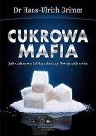 Cukrowa mafia Jak cukrowe lobby niszczy Twoje zdrowie