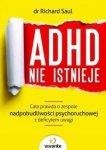 ADHD nie istnieje Cała prawda o zespole nadpobudliwości psychoruchowej z deficytem uwagi