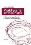Praktyczna psychogeriatria rozpoznawanie i postępowanie w zaburzeniach psychicznych u chorych w wieku podeszłym