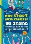 Mój sport moja radość 10 zasad treningu dla dzieci uprawiających sport