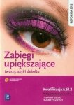 Zabiegi upiększające twarzy szyi i dekoltu Podręcznik do nauki zawodu