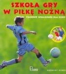 Szkoła gry w piłkę nożną. Fachowe wskazówki dla dzieci