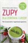Zupy dla zdrowia i urody Plan oczyszczania i regeneracji organizmu