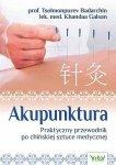Akupunktura Praktyczny przewodnik po chińskiej sztuce medycznej