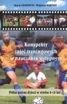 Konspekty zajęć treningowych w nauczaniu wstępnym Piłka nożna dzieci w wieku 8-10 lat