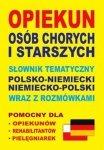 Opiekun osób chorych i starszych Słownik tematyczny polsko-niemiecki niemiecko-polski wraz z rozmówkami