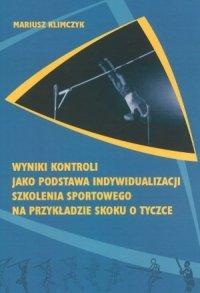 Wyniki kontroli jako podstawa indywidualizacji szkolenia sportowego na przykładzie skoku o tyczce