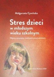 Stres dzieci w młodszym wieku szkolnym Objawy przyczyny możliwości przeciwdziałania Tytuł tomu: Stres dzieci w młodszym wieku szkolnym Objawy przyczyny możliwości przeciwdziałania