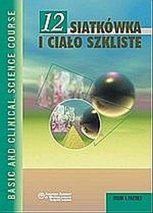 Siatkowka i cialo szkliste Seria Basic and Clinical Science Course (BCSC12)