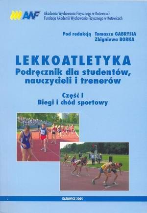Lekkoatletyka podr. dla studentów, nauczycieli i tren. cz. I