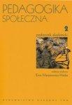 Pedagogika społeczna. Tom 2. Podręcznik akademicki Ewa Marynowicz-Hetka (red.)