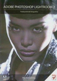 Adobe Photoshop Lightroom 2 Podręcznik dla fotografów Martin Evening