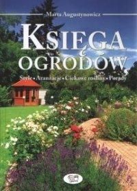 Księga ogrodów Style, aranżacje, ciekawe rośliny, porady Marta Augustynowicz
