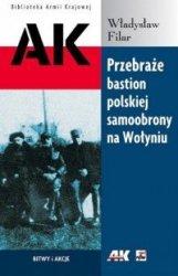 Przebraże bastion polskiej samoobrony na Wołyniu Władysław Filar