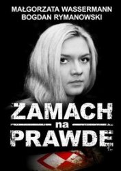 Zamach na prawdę Małgorzata Wassermann, Bogdan Rymanowski