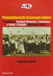 Poststalinowski karnawał radości V Światowy Festiwal Młodzieży i Studentów o Pokój i Przyjaźń, Warszawa 1955 r. Andrzej Krzywicki