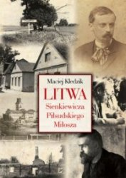 Litwa Sienkiewicza, Piłsudskiego i Miłosza Maciej Kledzik