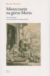 Mieszczanin na górze Moria Soren Kierkegaard, nowoczesny podmiot i oswajanie absolutu Marta Olesik