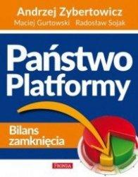 Państwo Platformy Bilans zamknięcia Andrzej Zybertowicz, Maciej Gurtowski, Radosław Sojak