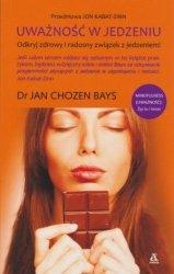 Uważność w jedzeniu Odkryj zdrowy i radosny związek z jedzeniem Jan Chozen Bays Odkryj zdrowy i radosny związek z jedzeniem!