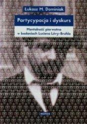 Partycypacja i dyskurs Mentalność pierwotna w badaniach Luciena Levy-Bruhla Łukasz M. Dominiak