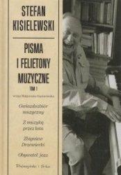 Pisma i felietony muzyczne Tom 1 Stefan Kisielewski