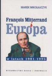 Francois Mitterrand i Europa w latach 1981-1995 Marek Mikołajczyk