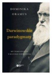 Darwinowskie paradygmaty Mit teorii ewolucji w kulturze współczesnej Dominika Oramus