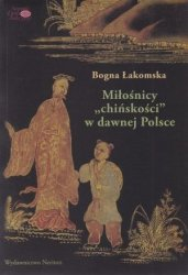 """Miłośnicy """"chińskości"""" w dawnej Polsce Bogna Łakomska"""