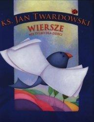 Wiersze nie tylko dla dzieci ks. Jan Twardowski