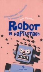 Robot w papilotach Optymistyczny przewodnik po przyszłości Mark Stevenson