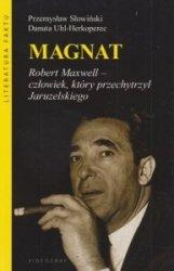 Magnat Robert Maxwell - człowiek, który oszukał Jaruzelskiego Przemysław Słowiński, Danuta Uhl-Herkoperec