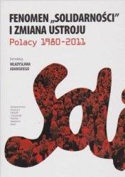"""Fenomen """"Solidarności"""" i zmiana ustroju Polacy 1980-2011 red. Władysław Adamski"""