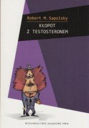 Kłopot z testosteronem i inne eseje z biologii ludzkich tarapatów Robert M. Sapolsky