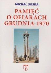 Pamięć o ofiarach Grudnia 1970 Michał Soska